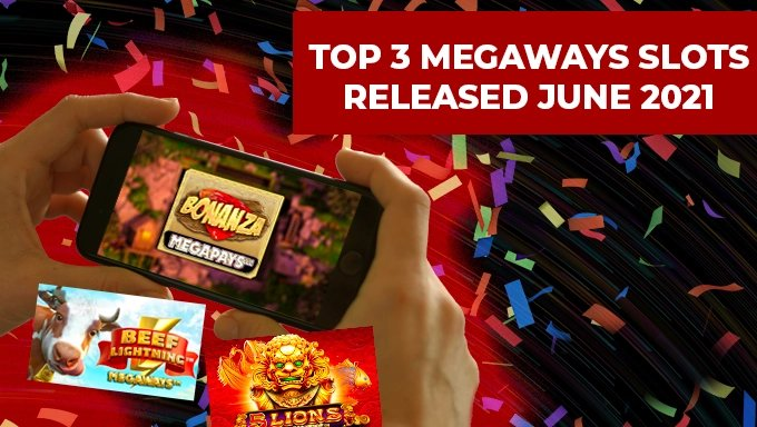 Top 3 Megaways Slots Released in June 2021
